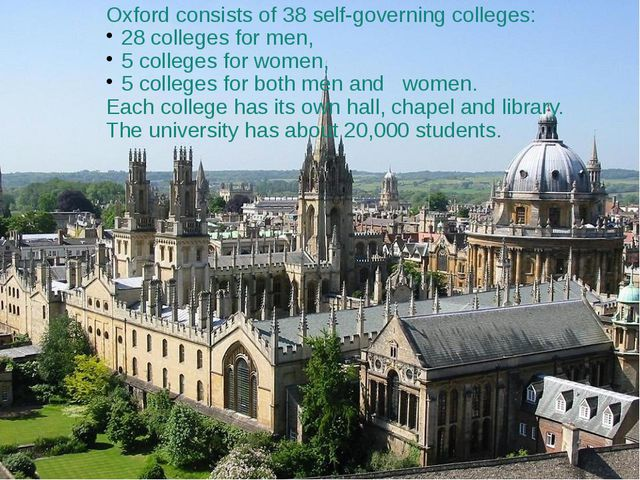 Oxford consists of 38 self-governing colleges: 28 colleges for men, 5 college...