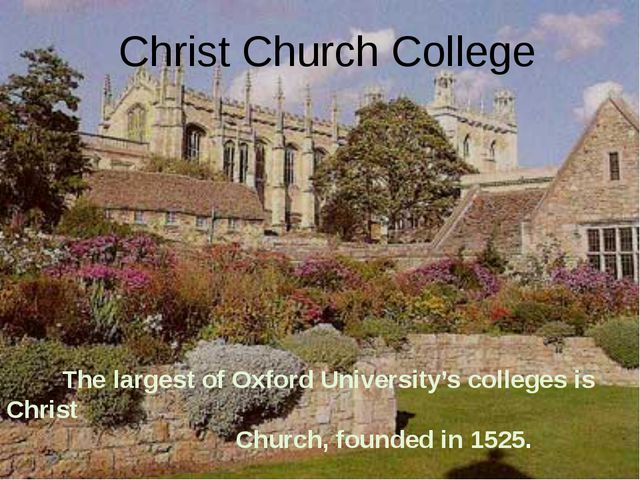 Christ Church College The largest of Oxford University's colleges is Christ...