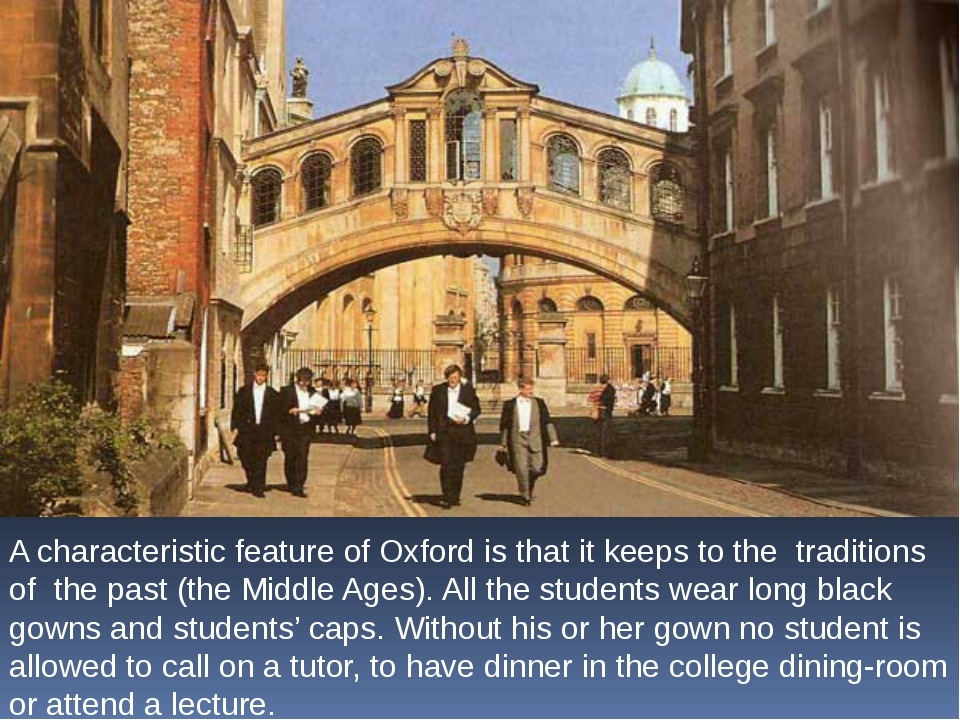 A characteristic feature of Oxford is that it keeps to the traditions of the...