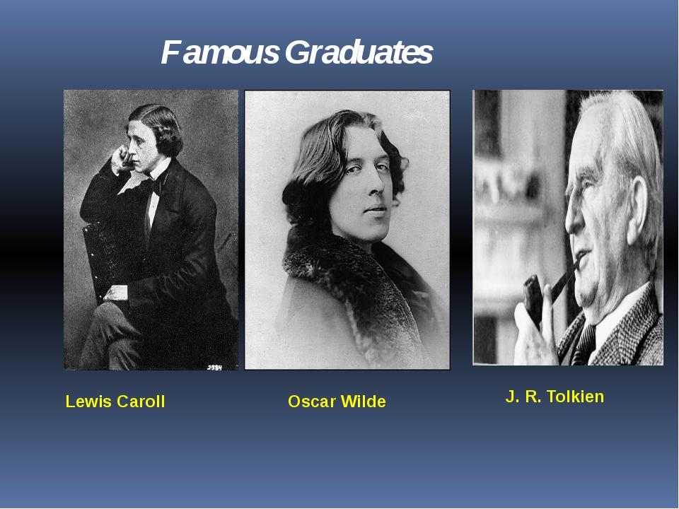 Lewis Caroll Oscar Wilde J. R. Tolkien Famous Graduates