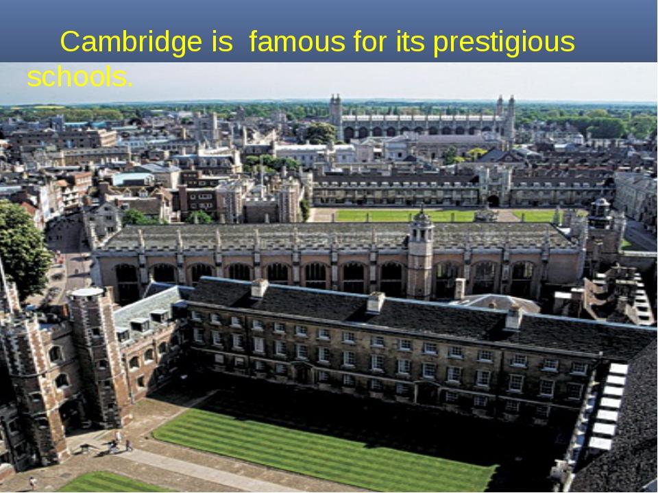 Cambridge is famous for its prestigious schools.
