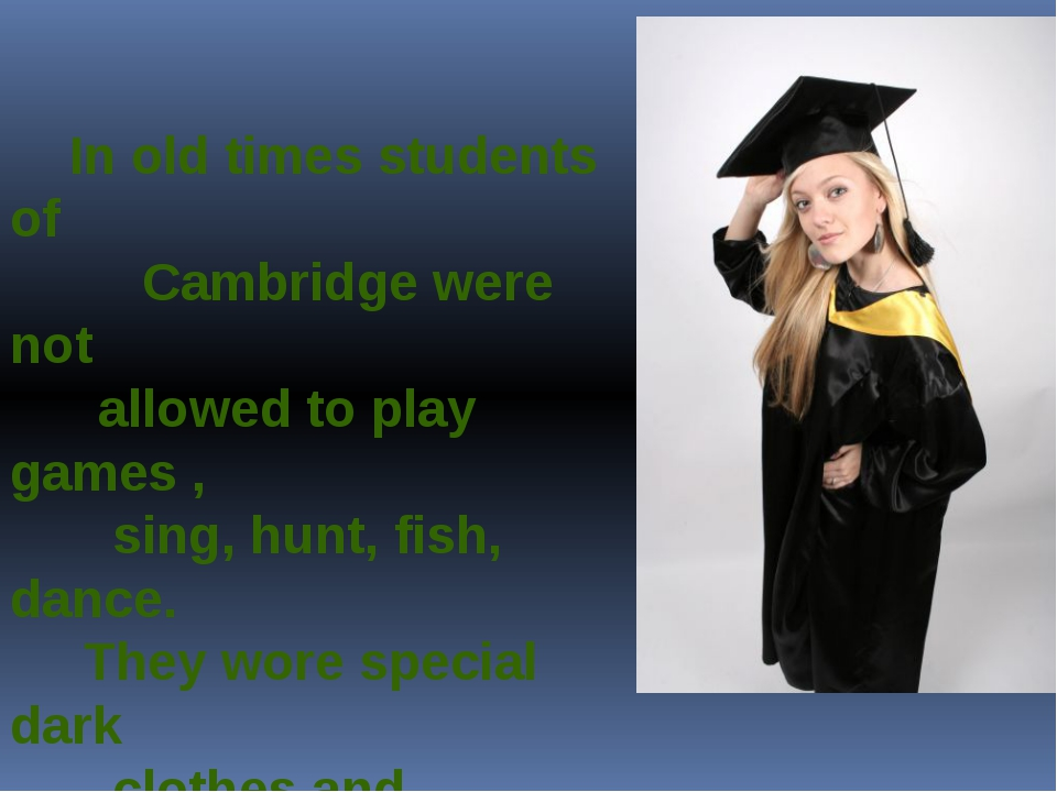 In old times students of Cambridge were not allowed to play games , sing, hu...