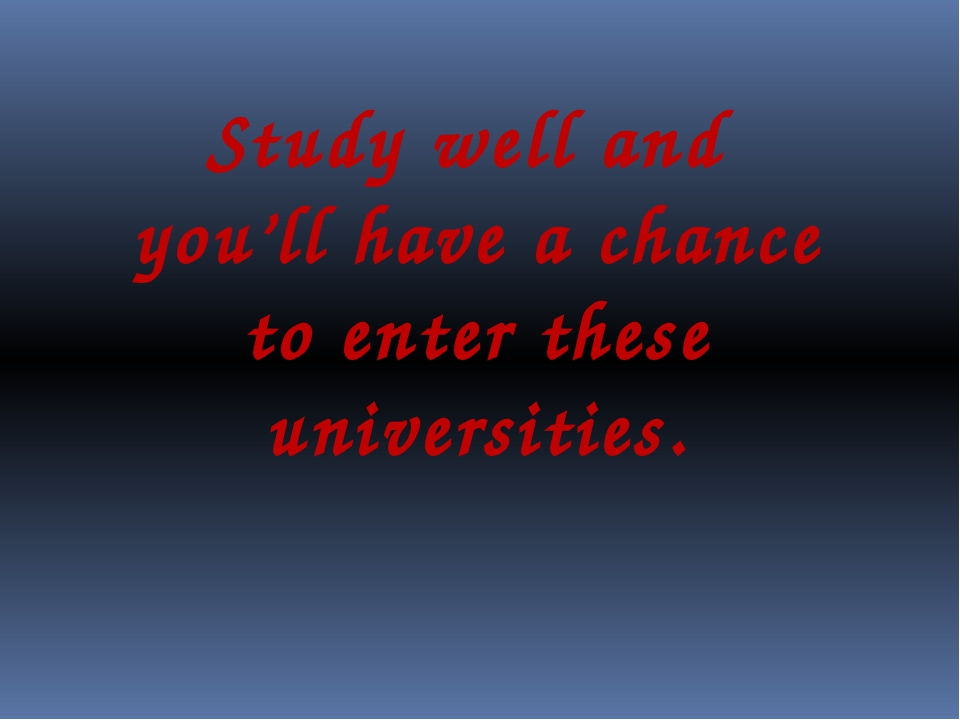 Study well and you'll have a chance to enter these universities.