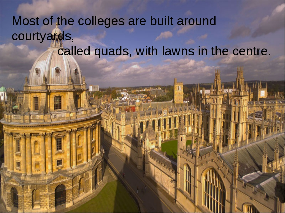 Most of the colleges are built around courtyards, called quads, with lawns in...