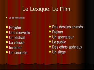 Le Lexique. Le Film. Je dis en français: Projeter Une merveille Un festival L