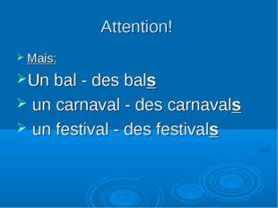 Attention! Mais: Un bal - des bals un carnaval - des carnavals un festival -