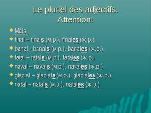 Le pluriel des adjectifs. Attention! Mais: final – finals (м.р.), finales (ж.