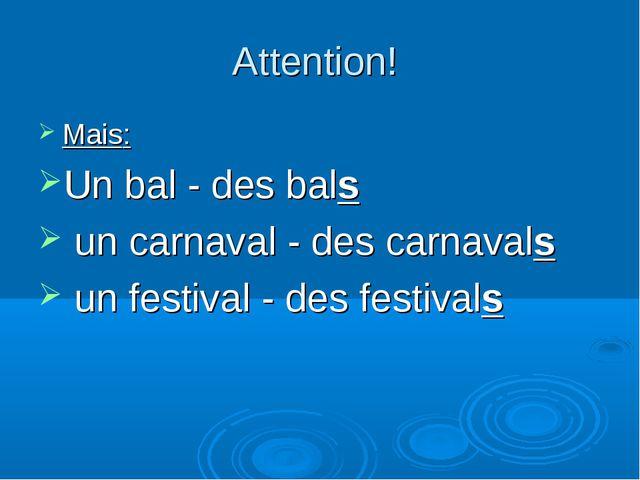 Attention! Mais: Un bal - des bals un carnaval - des carnavals un festival -...