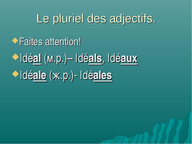 Le pluriel des adjectifs. Faites attention! Idéal (м.р.)– Idéals, Idéaux Idéa...