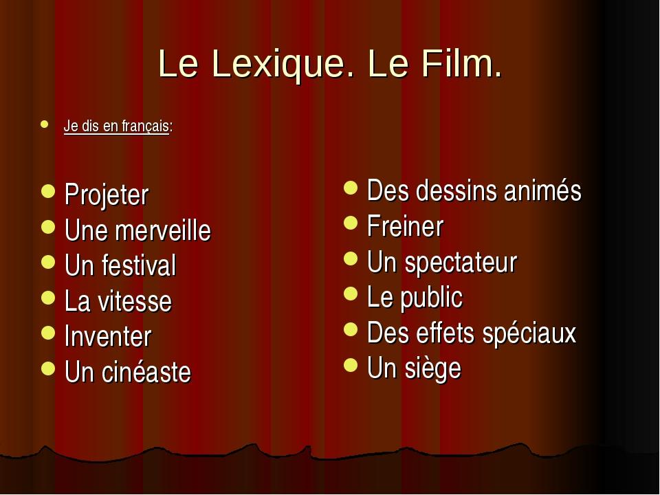 Le Lexique. Le Film. Je dis en français: Projeter Une merveille Un festival L...