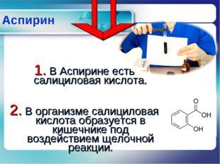 Аспирин В Аспирине есть салициловая кислота. В организме салициловая кислота