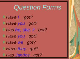 Question Forms Have I got? Have you got? Has he, she, it got? Have you got?