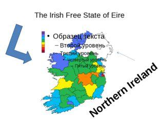 The Irish Free State of Eire Northern Ireland