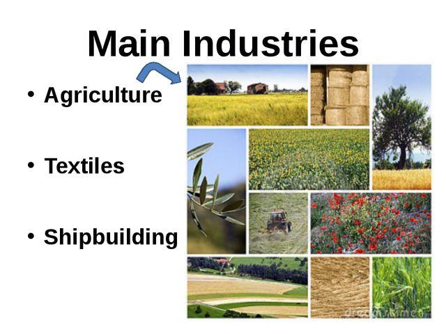 Main Industries Agriculture Textiles Shipbuilding