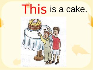 is a cake. This