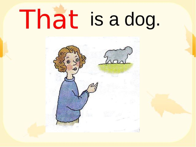 is a dog. That