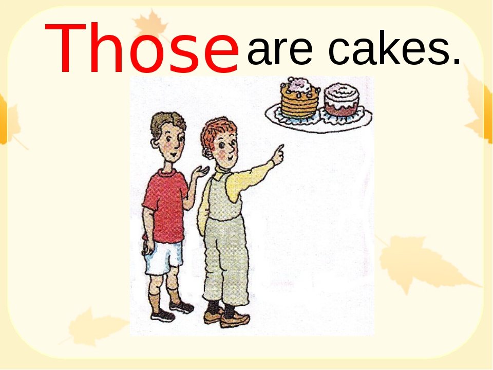 are cakes. Those