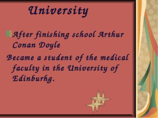 University After finishing school Arthur Conan Doyle Became a student of the