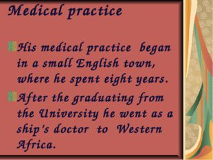 Medical practice His medical practice began in a small English town, where he