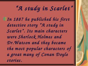 """""""A study in Scarlet"""" In 1887 he published his first detective story """"A study"""