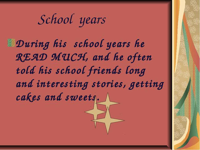School years During his school years he READ MUCH, and he often told his sch...