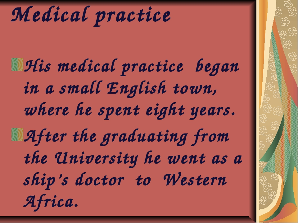 Medical practice His medical practice began in a small English town, where he...