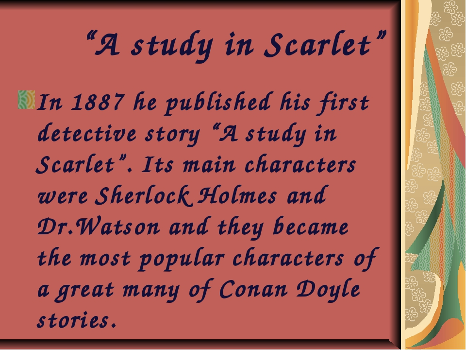 """""""A study in Scarlet"""" In 1887 he published his first detective story """"A study..."""