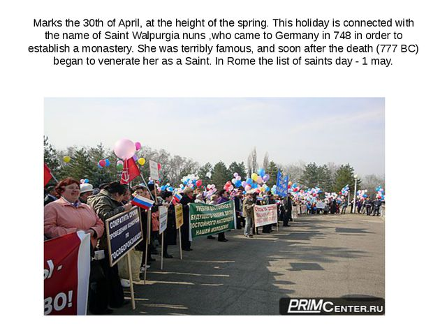 Marks the 30th of April, at the height of the spring. This holiday is connect...
