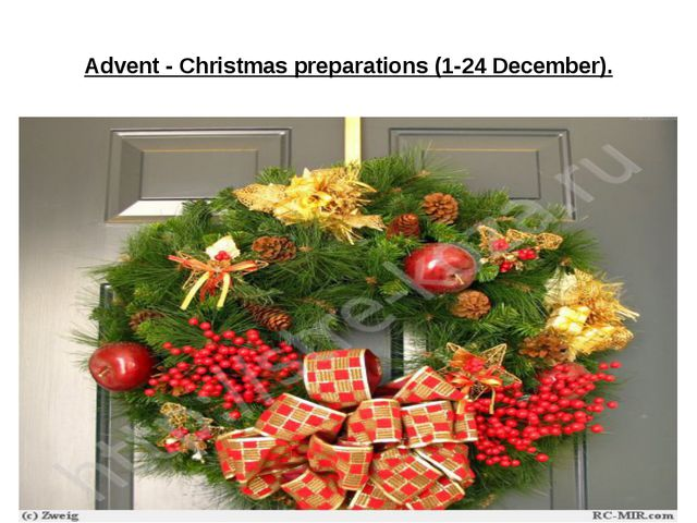 Advent - Christmas preparations (1-24 December).