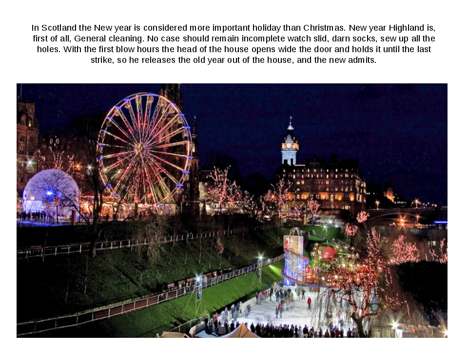 In Scotland the New year is considered more important holiday than Christmas....