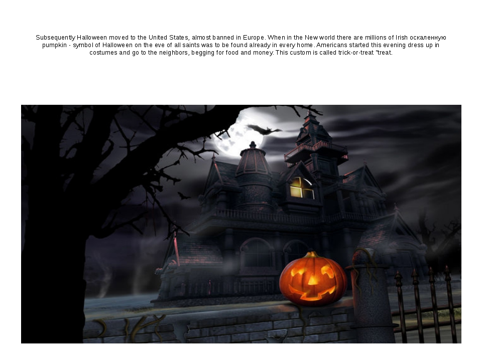 Subsequently Halloween moved to the United States, almost banned in Europe. W...