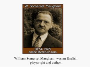 William Somerset Maugham was an English playwright and author.