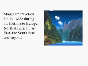 Maugham travelled far and wide during his lifetime to Europe, North America,