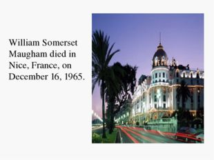 William Somerset Maugham died in Nice, France, on December 16, 1965.