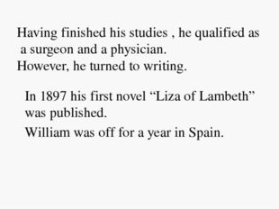 Having finished his studies , he qualified as a surgeon and a physician. Howe