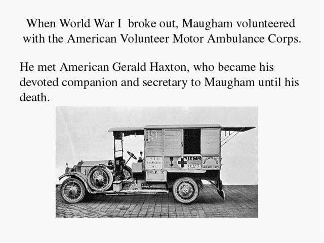 When World War I broke out, Maugham volunteered with the American Volunteer M...