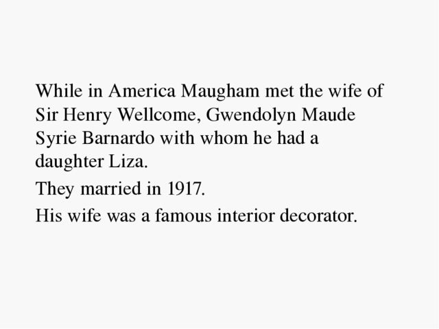 While in America Maugham met the wife of Sir Henry Wellcome, Gwendolyn Maude...
