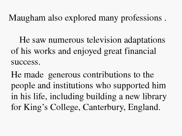 Maugham also explored many professions . He saw numerous television adaptatio...