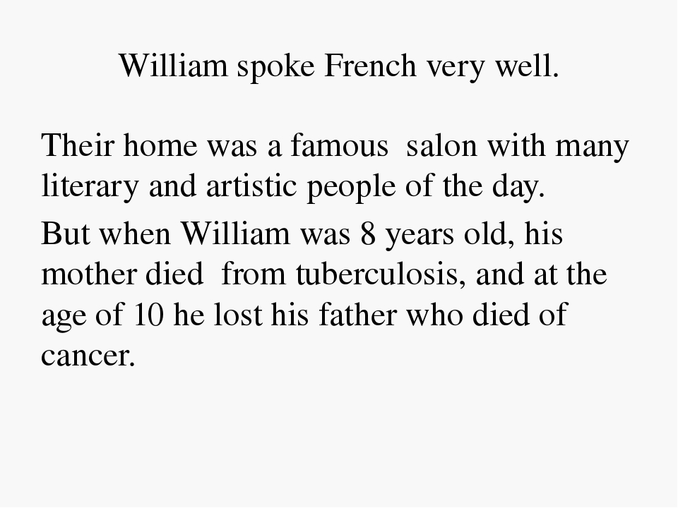 William spoke French very well. Their home was a famous salon with many lite...