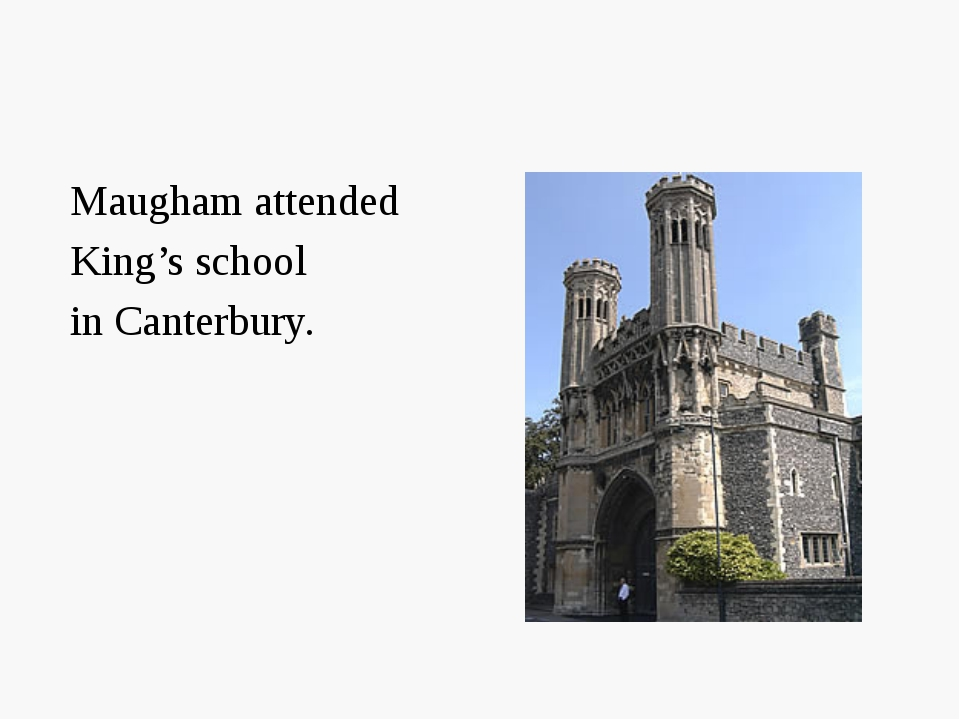 Maugham attended King's school in Canterbury.