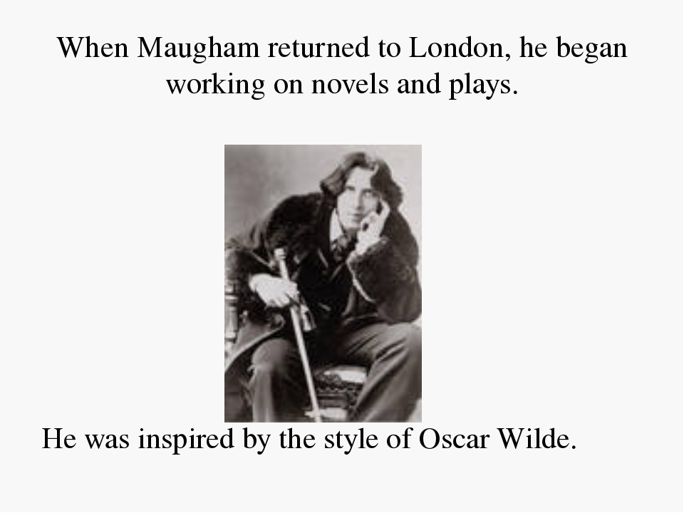 When Maugham returned to London, he began working on novels and plays. He wa...