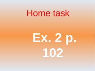 Ex. 2 p. 102 Home task