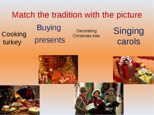 Match the tradition with the picture Buying presents Cooking turkey Decoratin