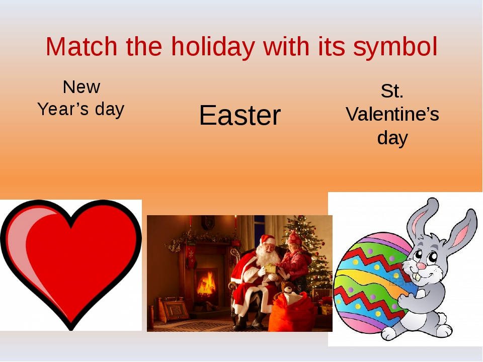 Match the holiday with its symbol New Year's day St. Valentine's day Easter