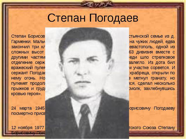 Степан Погодаев Степан Борисович Погодаев родился в 1905 году в крестьянской...
