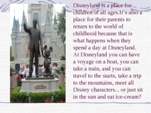 Disneyland is a place for children of all ages.It`s also a place for their pa
