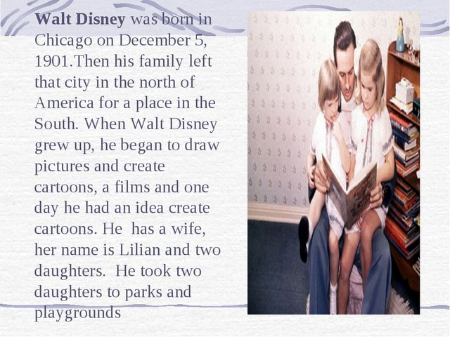 Walt Disney was born in Chicago on December 5, 1901.Then his family left that...