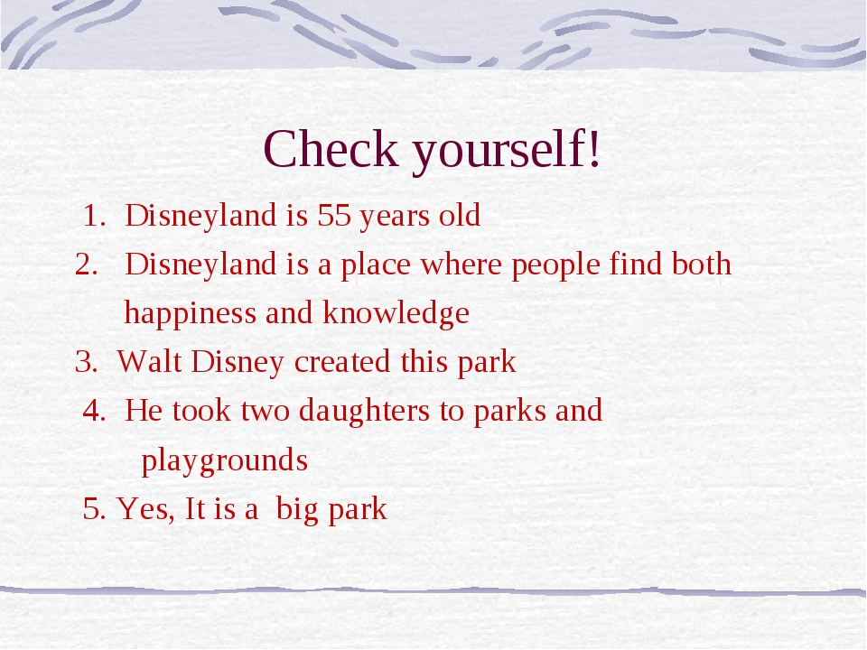 Check yourself! 1. Disneyland is 55 years old 2. Disneyland is a place where...