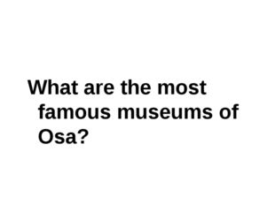 What are the most famous museums of Osa?