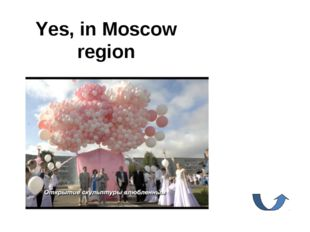Yes, in Moscow region